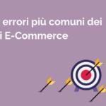 Errori più comuni dei siti Ecommerce