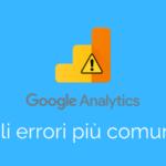 Google Analytics: Errori Comuni